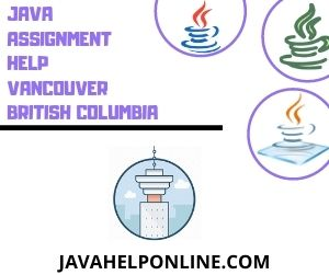 Java Assignment Help Vancouver British Columbia